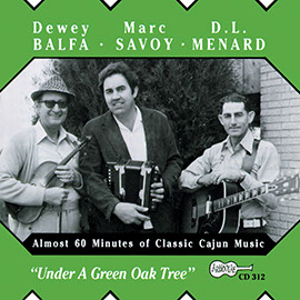 Under A Green Oak Tree by Dewey Balfa, Marc Savoy & D.L. Menard