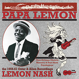 Papa Lemon: New Orleans Ukulele Maestro & Tent Show Troubadour: The 1959-61 Oster & Allen Recordings