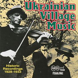 Ukrainian Village Music: Historic Recordings 1928-1933