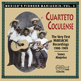 Mexico's Pioneer Mariachis, Vol. 4: The Very First Mariachi Recordings 1908-1909