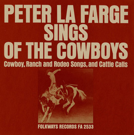 Peter La Farge Sings of the Cowboys: Cowboy, Ranch and Rodeo Songs, and Cattle Calls