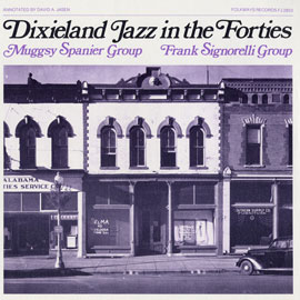 Dixieland Jazz in the Forties: Muggsy Spanier Group, Frank Signorelli Group