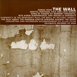 """Songs from """"The Wall"""": The Play about the Warsaw Ghetto Uprising: Ghetto, Partisan, Folk and Love Songs"""