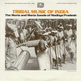 Tribal Music of India: The Muria and Maria Gonds of Madhya Pradesh