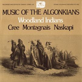 Music of the Algonkians: Woodland Indians: Cree, Montagnais, Naskapi