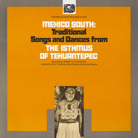Mexico South: Traditional Songs and Dances from the Isthmus of Tehuantepec