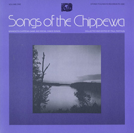 Songs of the Chippewa, Vol. 1: Minnesota Chippewa Game and Social Dance Songs