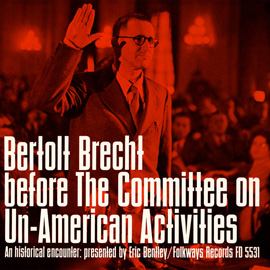 Bertolt Brecht before the Committee on Un-American Activities: An Historical Encounter, Presented by Eric Bentley