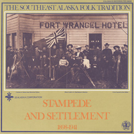 Southeast Alaska Folk Tradition, Vol. 2: Stampede and Settlement, 1898-1941