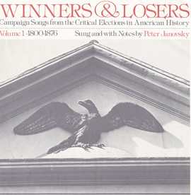 Winners and Losers: Campaign Songs from the Critical Elections in American History, Vol. 1