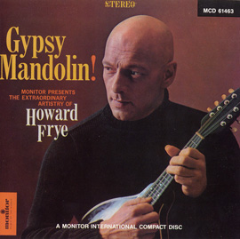 Gypsy Mandolin!: The Extraordinary Artistry of Howard Frye