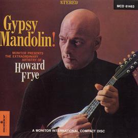 Gypsy Mandolin!: The Extraordinary Artistry of Howard Frye