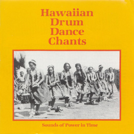 Hawaiian Drum Dance Chants: Sounds of Power in Time