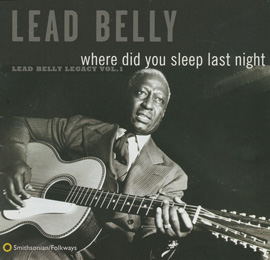 Where Did You Sleep Last Night: Lead Belly Legacy, Vol. 1