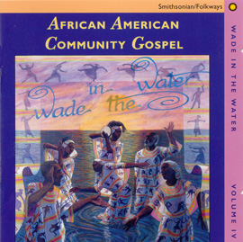 Wade in the Water, Vol. 4: African-American Community Gospel