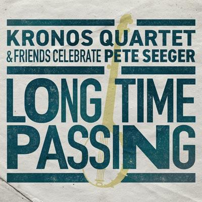 Long Time Passing: Kronos Quartet and Friends Celebrate Pete Seeger