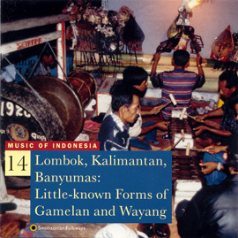 Music of Indonesia, Vol. 14: Lombok, Kalimantan, Banyumas: Little-known Forms of Gamelan and Wayang