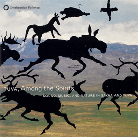 Tuva, Among the Spirits: Sound, Music, and Nature in Sakha and Tuva
