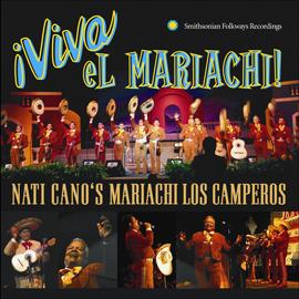 ¡Viva el Mariachi!: Nati Cano's Mariachi Los Camperos