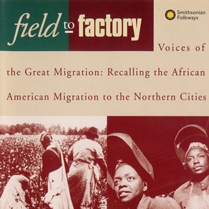 Field to Factory - Voices of the Great Migration