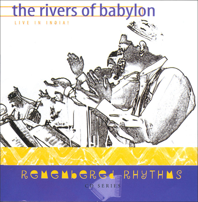 CD cover of Remembered Rhythms Rivers of Babylon: Live in India.
