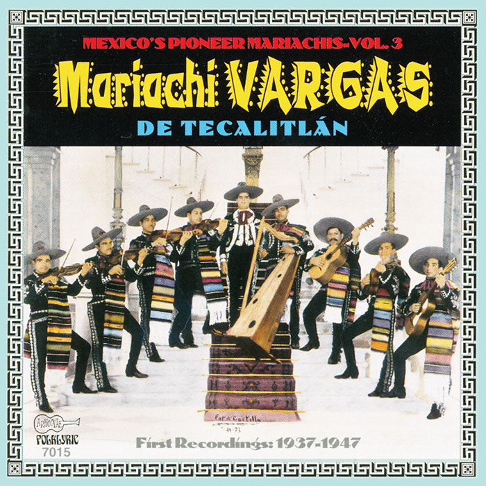Mexico's Pioneer Mariachis, Vol. 3: Mariachi Vargas de Tecalitlán: Their First Recordings 1937-1947