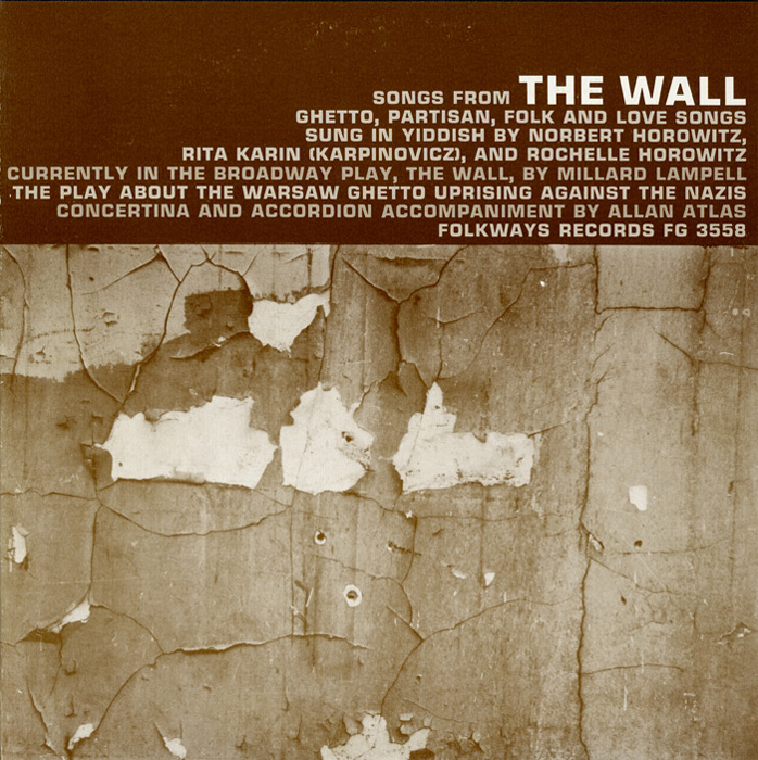 "Songs from ""The Wall"": The Play about the Warsaw Ghetto Uprising: Ghetto, Partisan, Folk and Love Songs"