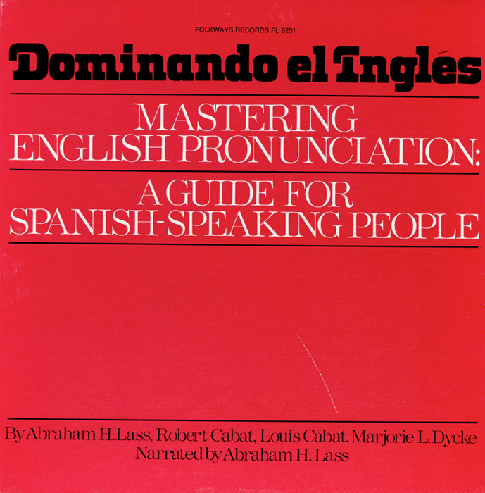 Dominando el Ingles: Mastering English Pronounciation: A Guide for Spanish Speaking People