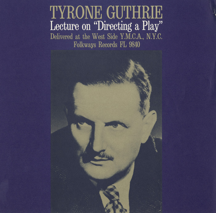 Directing a Play: A Lecture by Tyrone Guthrie - Delivered at the West Side YMCA, NYC
