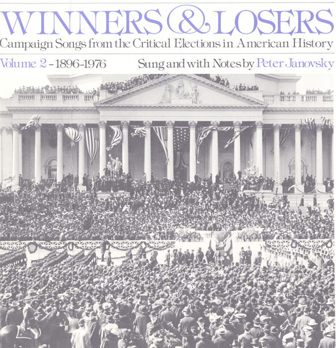 Winners and Losers: Campaign Songs from the Critical Elections in American History, Vol. 2