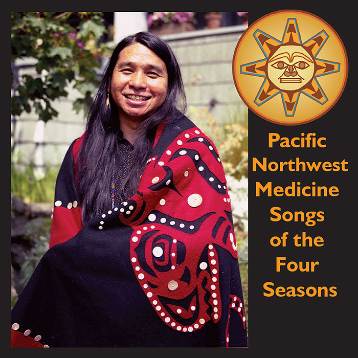 Pacific Northwest Medicine Songs of the Four Seasons