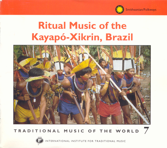 Traditional Music of the World, Vol. 7: Ritual Music of the Kayapó-Xikrin, Brazil