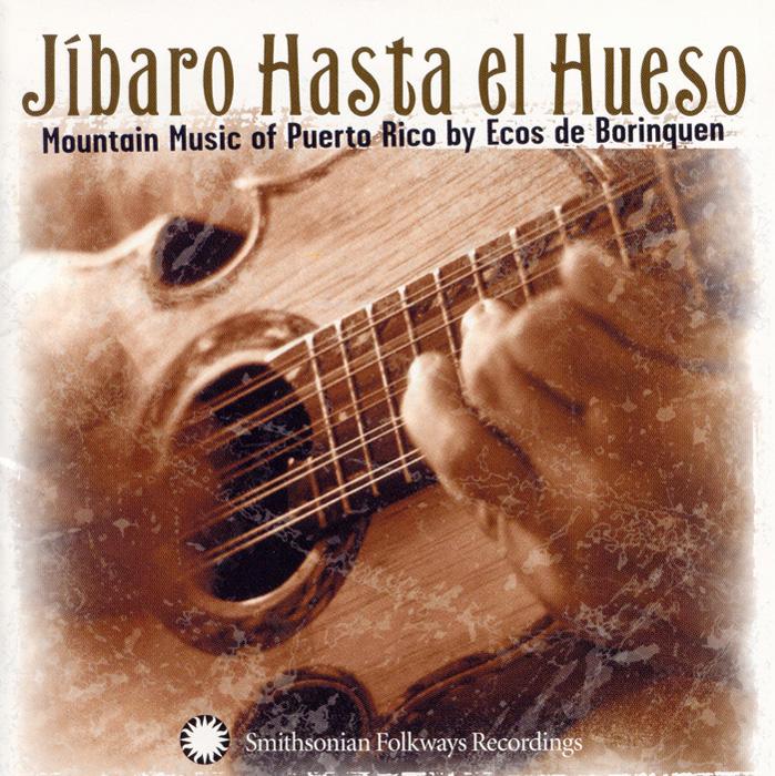 Jíbaro Hasta el Hueso: Mountain Music of Puerto Rico by Ecos de Borinquen