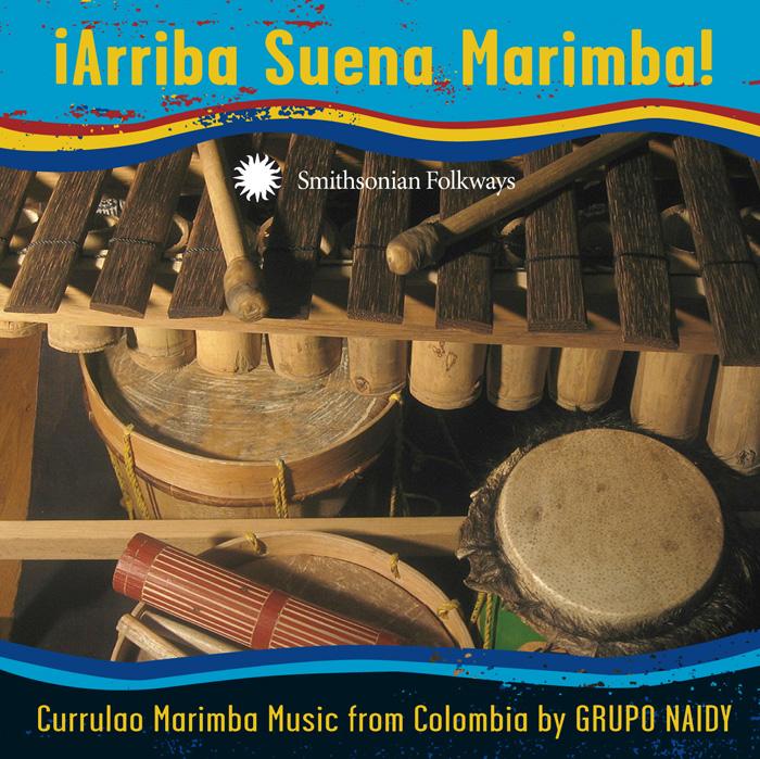 ¡Arriba Suena Marimba! Currulao Marimba Music from Colombia by Grupo Naidy