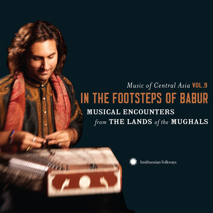 Music of Central Asia Vol. 9: In the Footsteps of Babur: Musical Encounters from the Lands of the Mughals