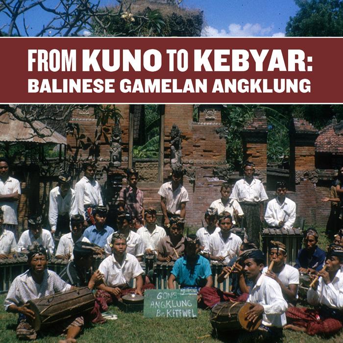 From Kuno to Kebyar: Balinese Gamelan Angklung